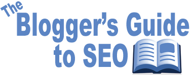 The Blogger's Guide to SEO.